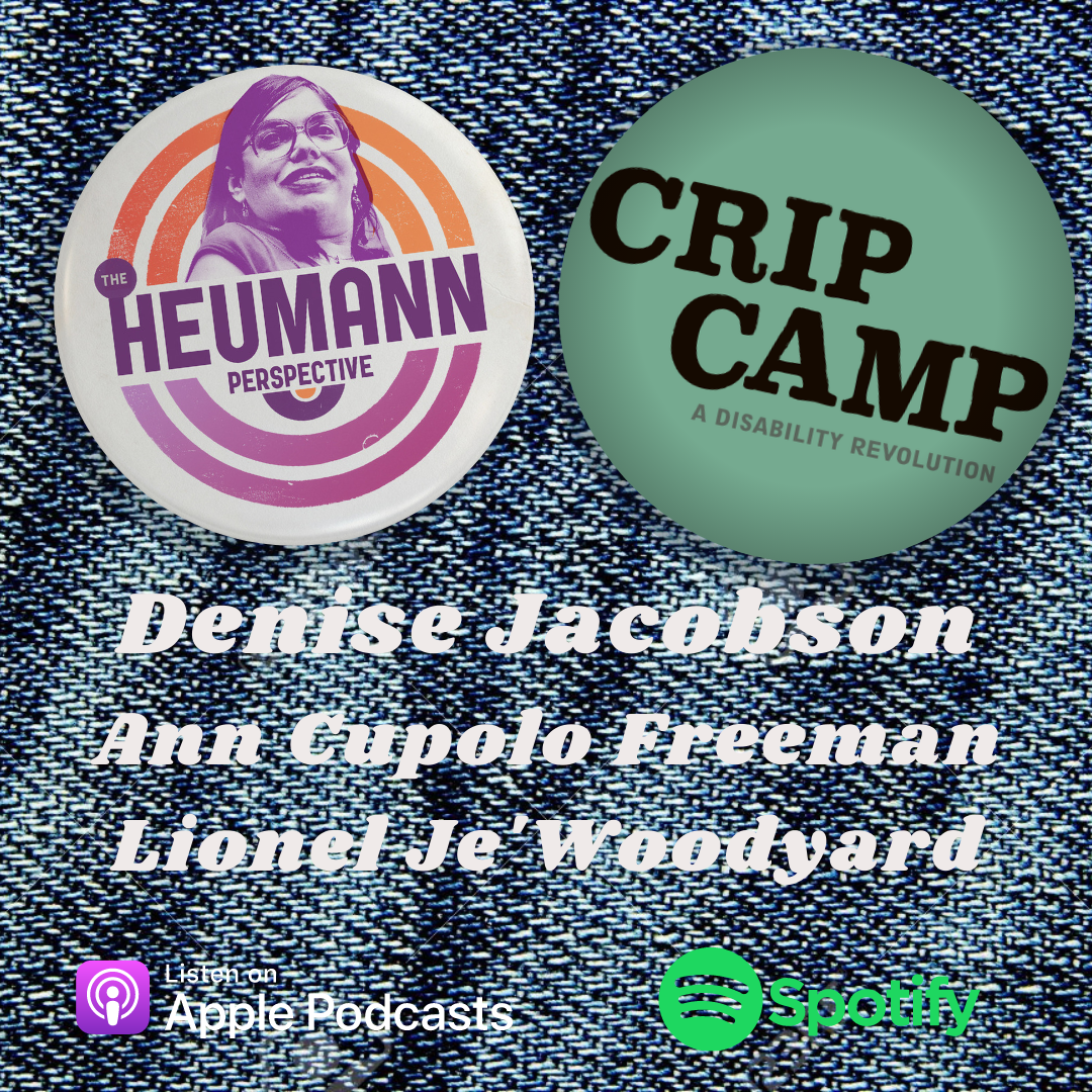 """A graphic with a denim textured background with two pins """"pinned on it"""". The top left pin is a logo for The Heumann Perspective and the top right pin is teal with black text that says """"Crip Camp."""" Underneath that is bold white text that reads """"Denise JAcobson, Ann Cupolo Freeman and Lionel Je'Woodyard."""" Under that are the logos for APple Podcasts and Spotify."""